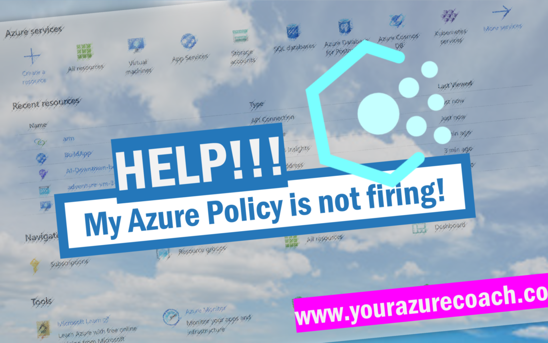 Help!  My Azure policy is not firing!